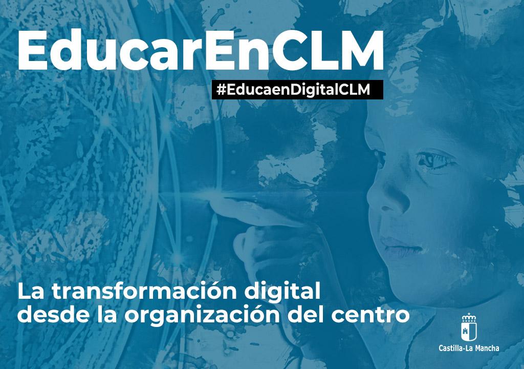 La transformación digital desde la organización del centro. Foro #EducaenDigitalCLM